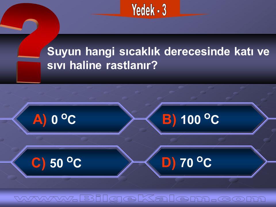 Suyun hangi sıcaklık derecesinde katı ve sıvı haline rastlanır? C) 50 O C B) 100 O C A) 0 O C D) 70 O C