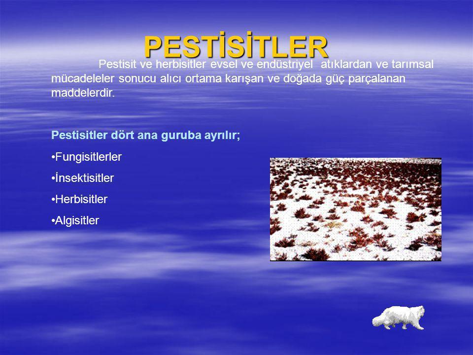 PESTİSİTLER Pestisit ve herbisitler evsel ve endüstriyel atıklardan ve tarımsal mücadeleler sonucu alıcı ortama karışan ve doğada güç parçalanan madde