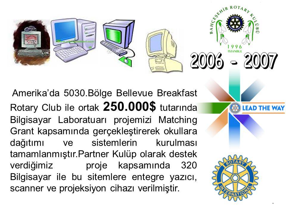 . Amerika'da 5030.Bölge Bellevue Breakfast Rotary Club ile ortak 250.000$ tutarında Bilgisayar Laboratuarı projemizi Matching Grant kapsamında gerçekl