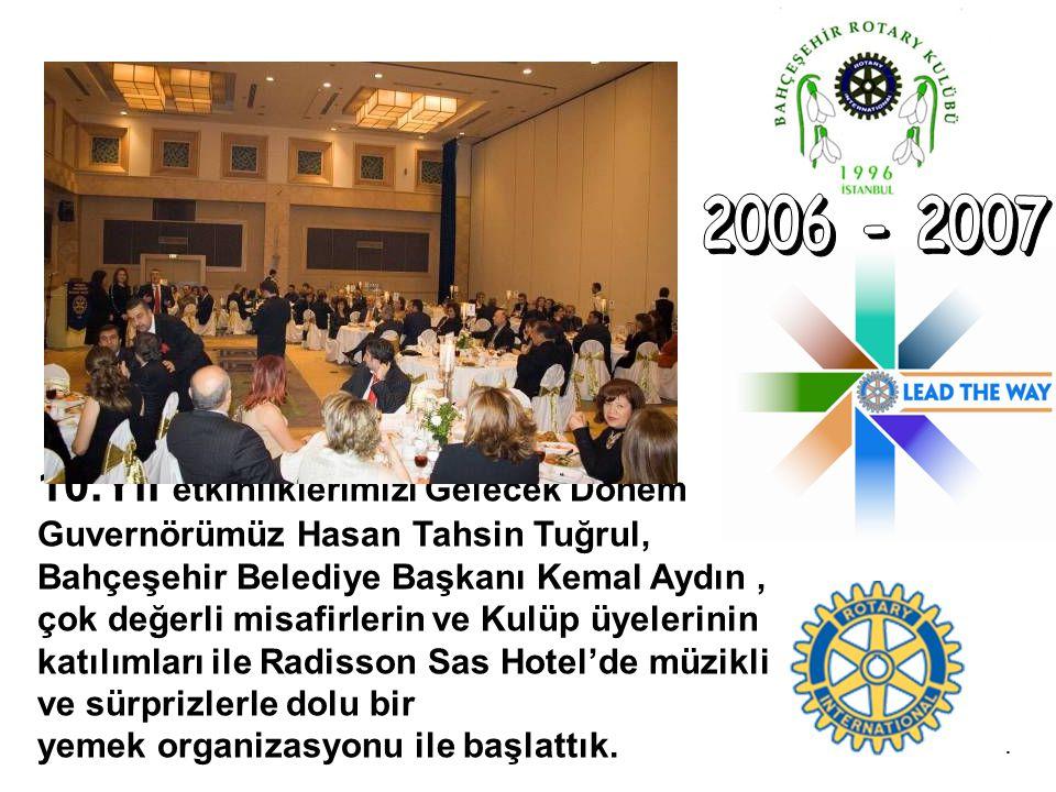 10.Yıl etkinliklerimizi Gelecek Dönem Guvernörümüz Hasan Tahsin Tuğrul, Bahçeşehir Belediye Başkanı Kemal Aydın, çok değerli misafirlerin ve Kulüp üye