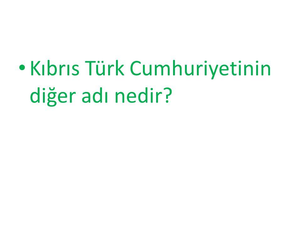 Kıbrıs Türk Cumhuriyetinin diğer adı nedir