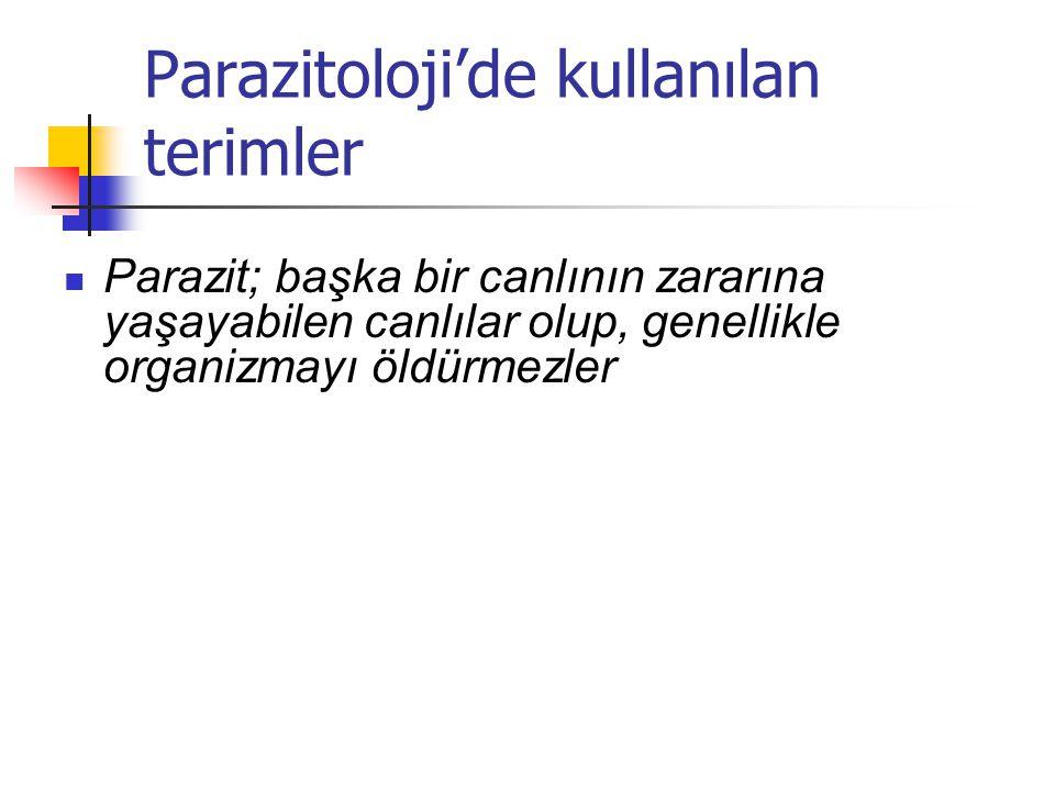 Parazitoloji'de kullanılan terimler Parazit; başka bir canlının zararına yaşayabilen canlılar olup, genellikle organizmayı öldürmezler