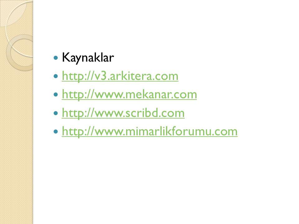 Kaynaklar http://v3.arkitera.com http://www.mekanar.com http://www.scribd.com http://www.mimarlikforumu.com