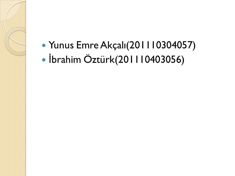 Yunus Emre Akçalı(201110304057) İ brahim Öztürk(201110403056)