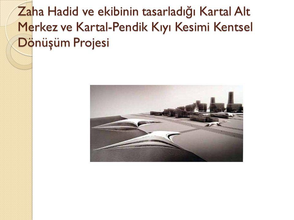 Zaha Hadid ve ekibinin tasarladı ğ ı Kartal Alt Merkez ve Kartal-Pendik Kıyı Kesimi Kentsel Dönüşüm Projesi