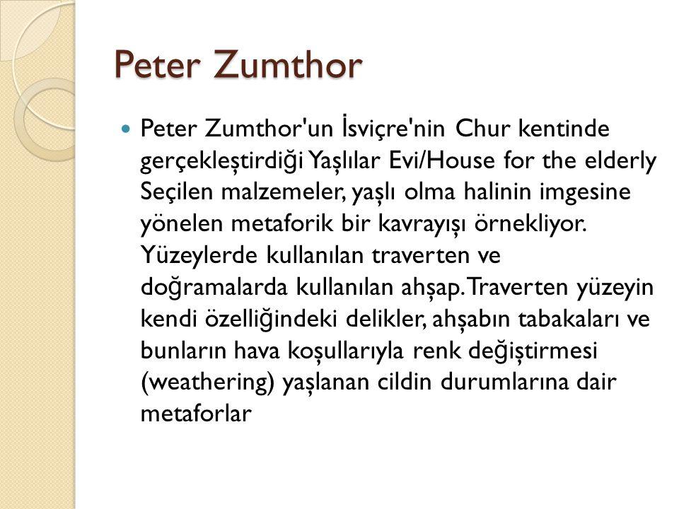 Peter Zumthor Peter Zumthor'un İ sviçre'nin Chur kentinde gerçekleştirdi ğ i Yaşlılar Evi/House for the elderly Seçilen malzemeler, yaşlı olma halinin