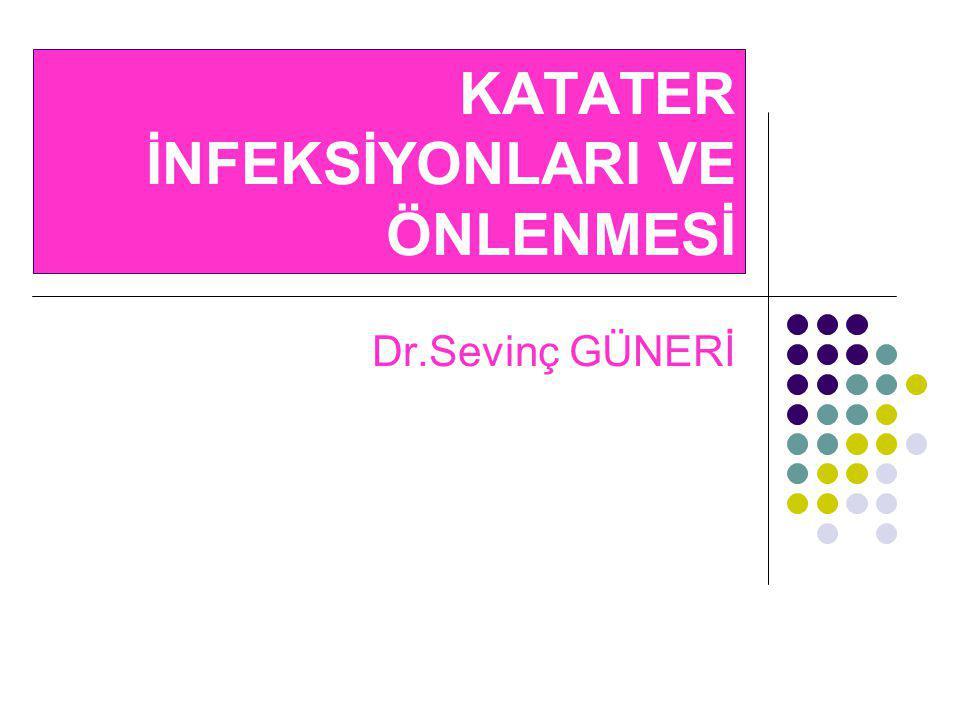 KATATER İNFEKSİYONLARI VE ÖNLENMESİ Dr.Sevinç GÜNERİ