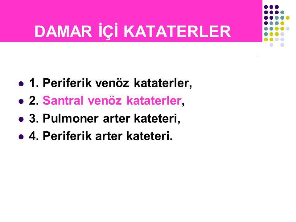 DAMAR İÇİ KATATERLER 1. Periferik venöz kataterler, 2.