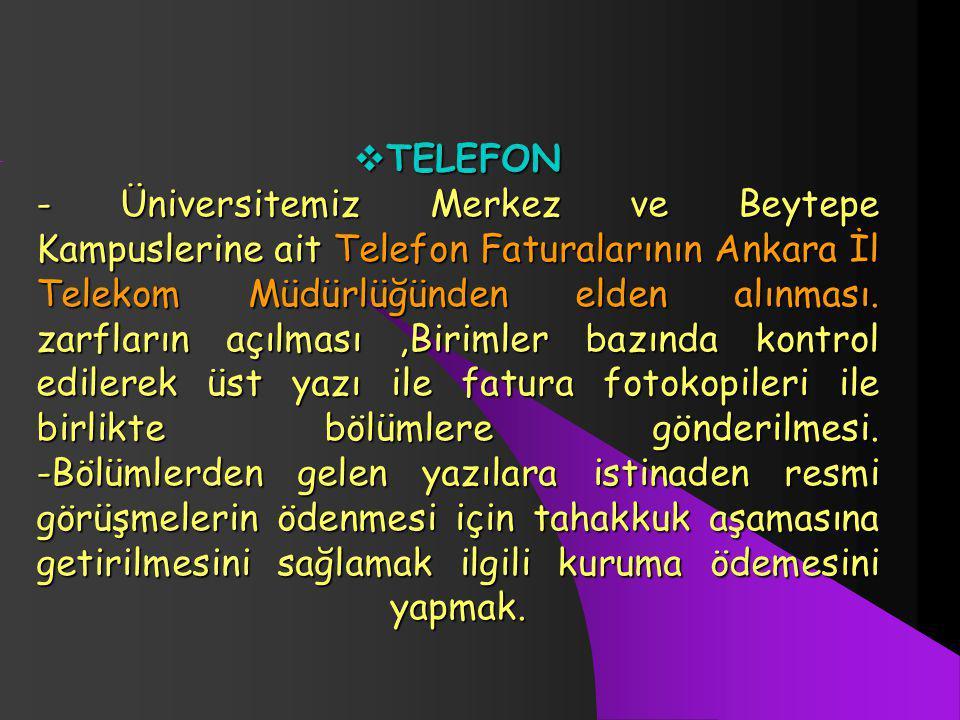 TELEFON - Üniversitemiz Merkez ve Beytepe Kampuslerine ait Telefon Faturalarının Ankara İl Telekom Müdürlüğünden elden alınması. zarfların açılması,