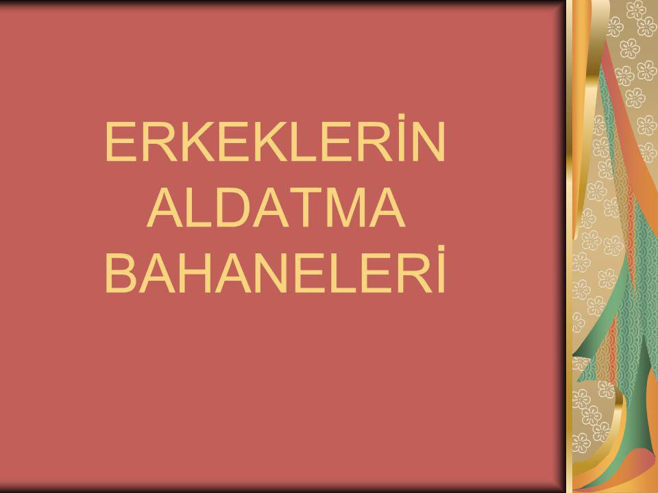 ERKEKLERİN ALDATMA BAHANELERİ
