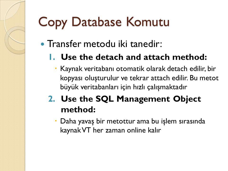 Copy Database Komutu Transfer metodu iki tanedir: 1.Use the detach and attach method:  Kaynak veritabanı otomatik olarak detach edilir, bir kopyası o