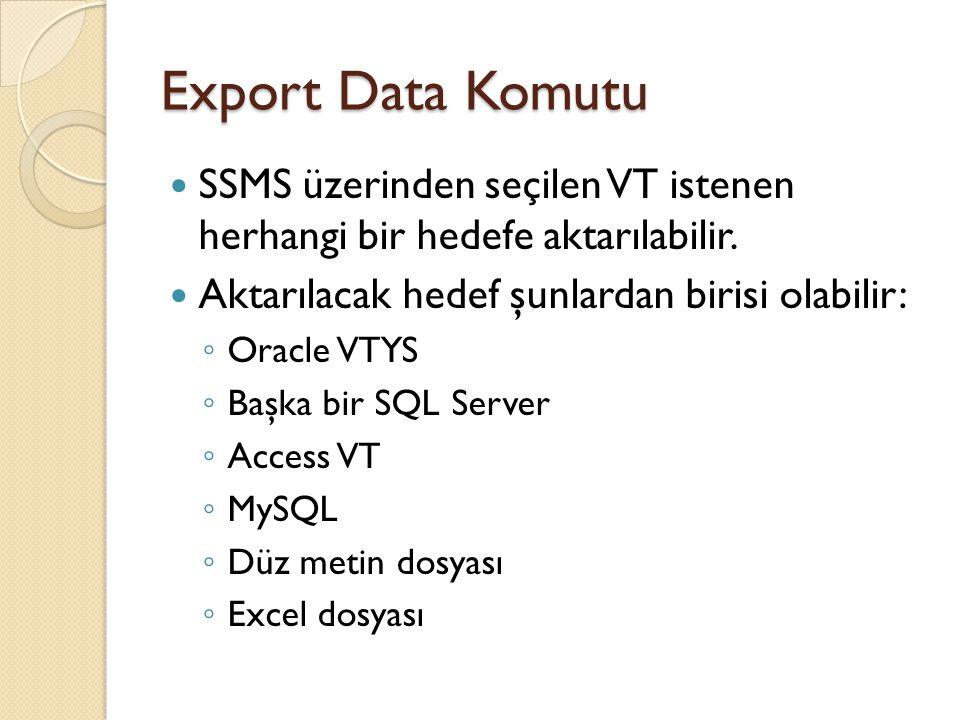 Export Data Komutu SSMS üzerinden seçilen VT istenen herhangi bir hedefe aktarılabilir. Aktarılacak hedef şunlardan birisi olabilir: ◦ Oracle VTYS ◦ B