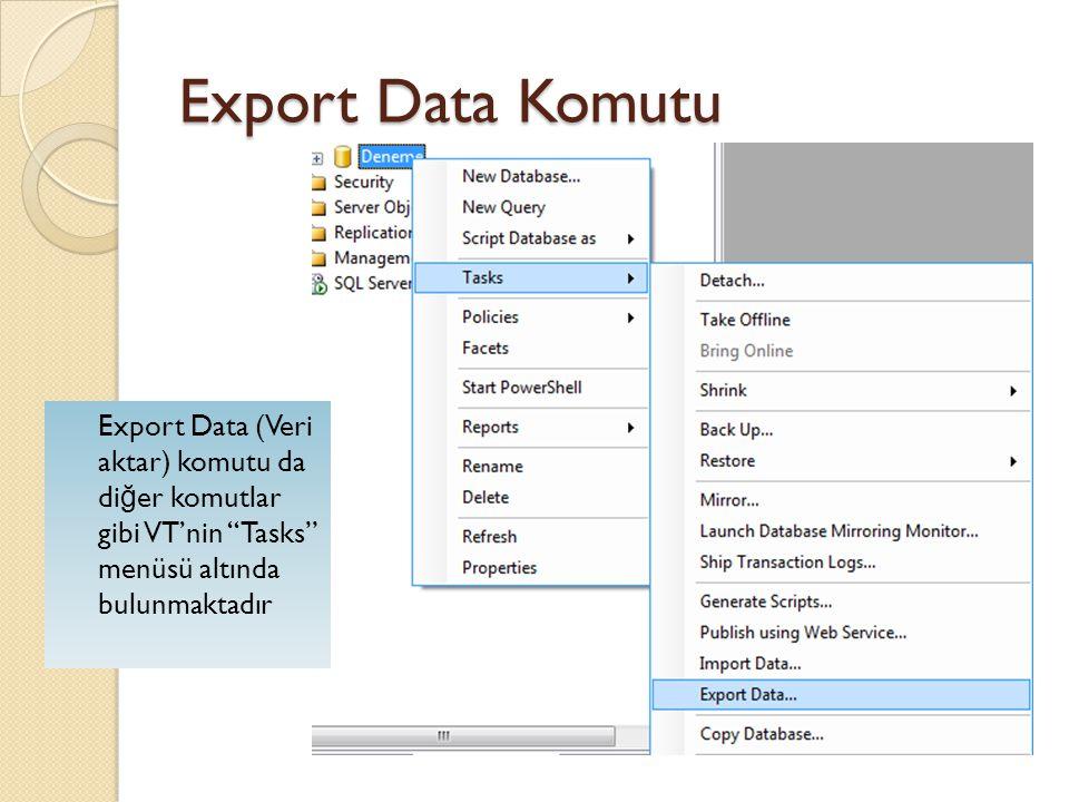 """Export Data Komutu Export Data (Veri aktar) komutu da di ğ er komutlar gibi VT'nin """"Tasks"""" menüsü altında bulunmaktadır"""