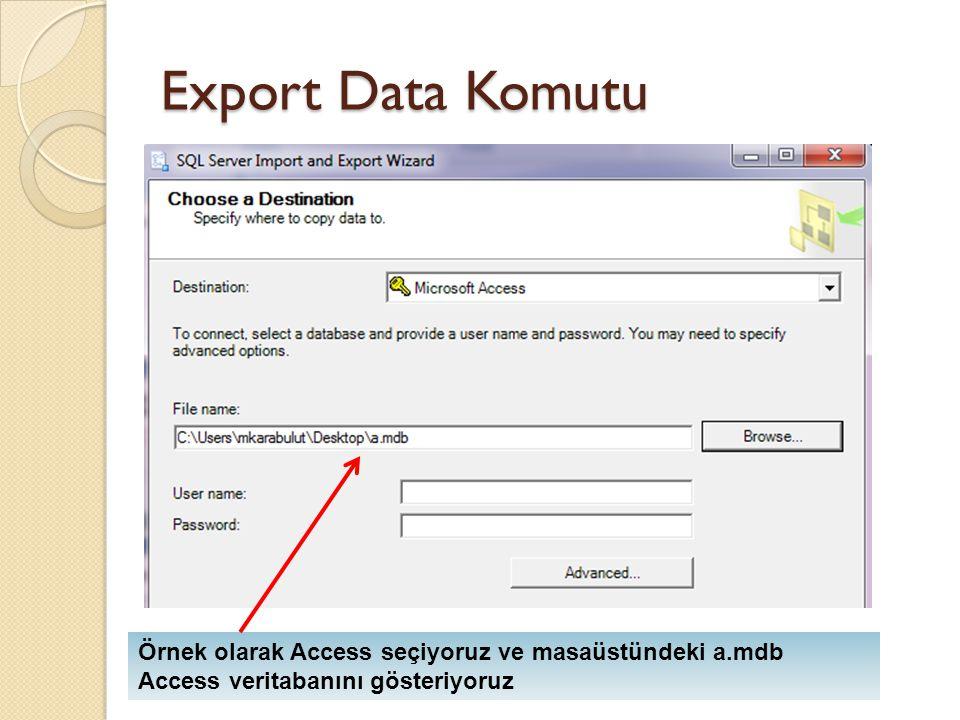 Export Data Komutu Örnek olarak Access seçiyoruz ve masaüstündeki a.mdb Access veritabanını gösteriyoruz