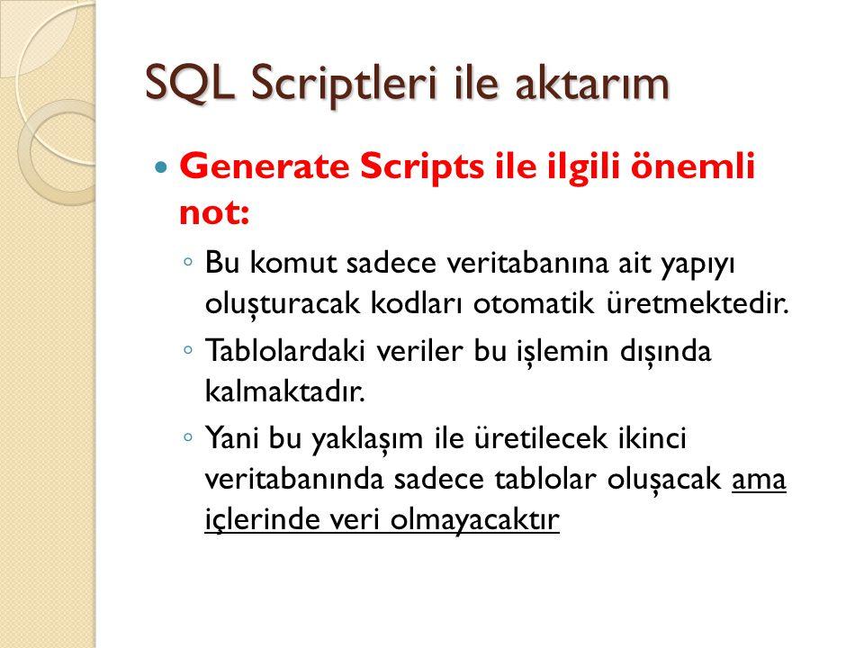 SQL Scriptleri ile aktarım Generate Scripts ile ilgili önemli not: ◦ Bu komut sadece veritabanına ait yapıyı oluşturacak kodları otomatik üretmektedir