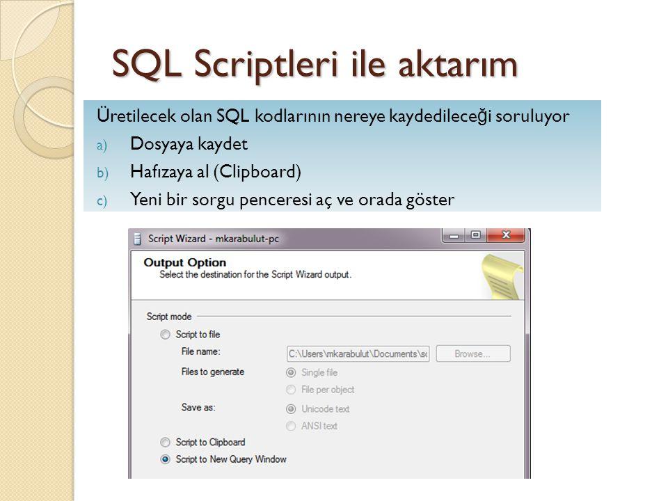 SQL Scriptleri ile aktarım Üretilecek olan SQL kodlarının nereye kaydedilece ğ i soruluyor a) Dosyaya kaydet b) Hafızaya al (Clipboard) c) Yeni bir so