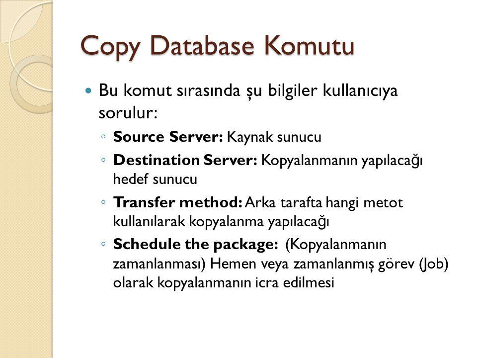 Copy Database Komutu Transfer metodu iki tanedir: 1.Use the detach and attach method:  Kaynak veritabanı otomatik olarak detach edilir, bir kopyası oluşturulur ve tekrar attach edilir.