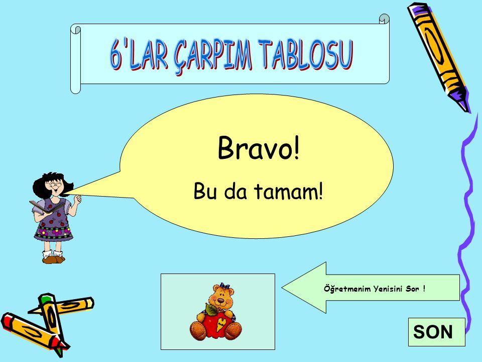 SON Bravo! Bu da tamam! Öğretmenim Yenisini Sor !