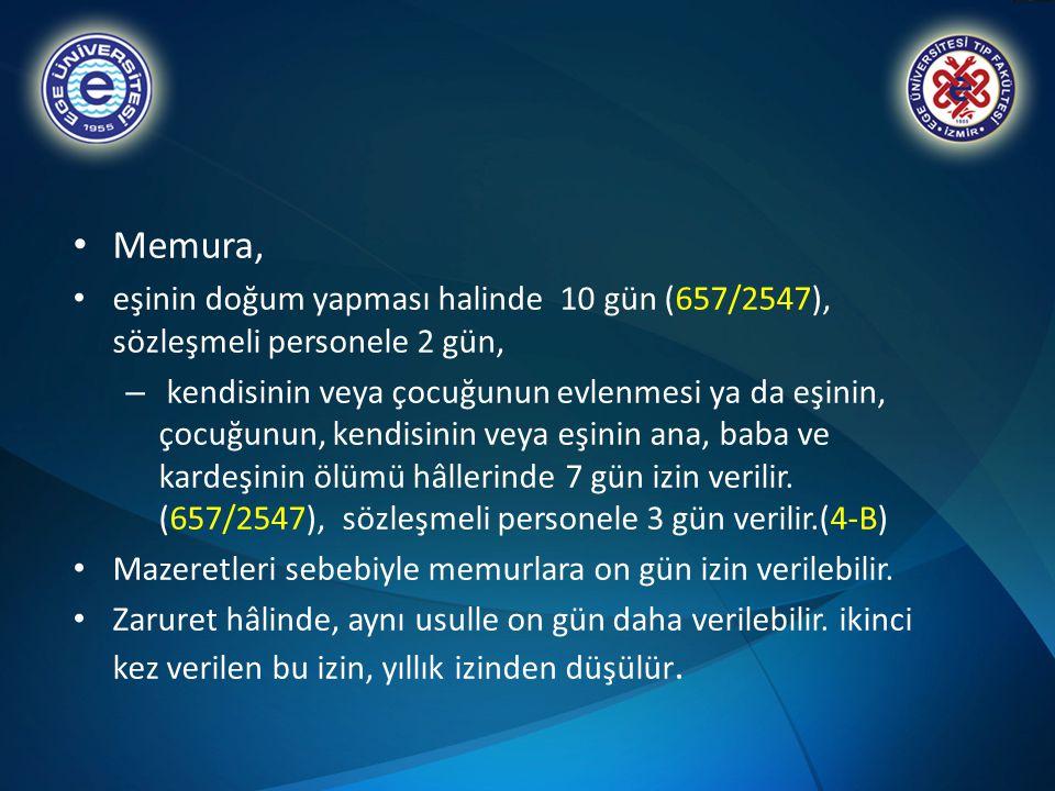 Memura, eşinin doğum yapması halinde 10 gün (657/2547), sözleşmeli personele 2 gün, – kendisinin veya çocuğunun evlenmesi ya da eşinin, çocuğunun, ken