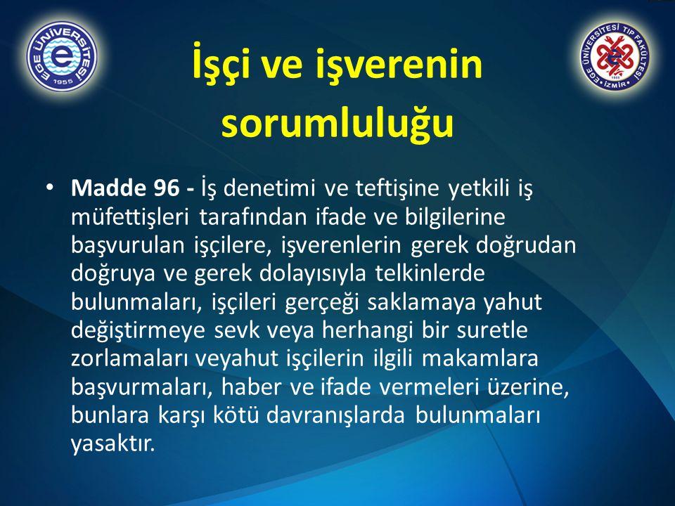 İşçi ve işverenin sorumluluğu Madde 96 - İş denetimi ve teftişine yetkili iş müfettişleri tarafından ifade ve bilgilerine başvurulan işçilere, işveren