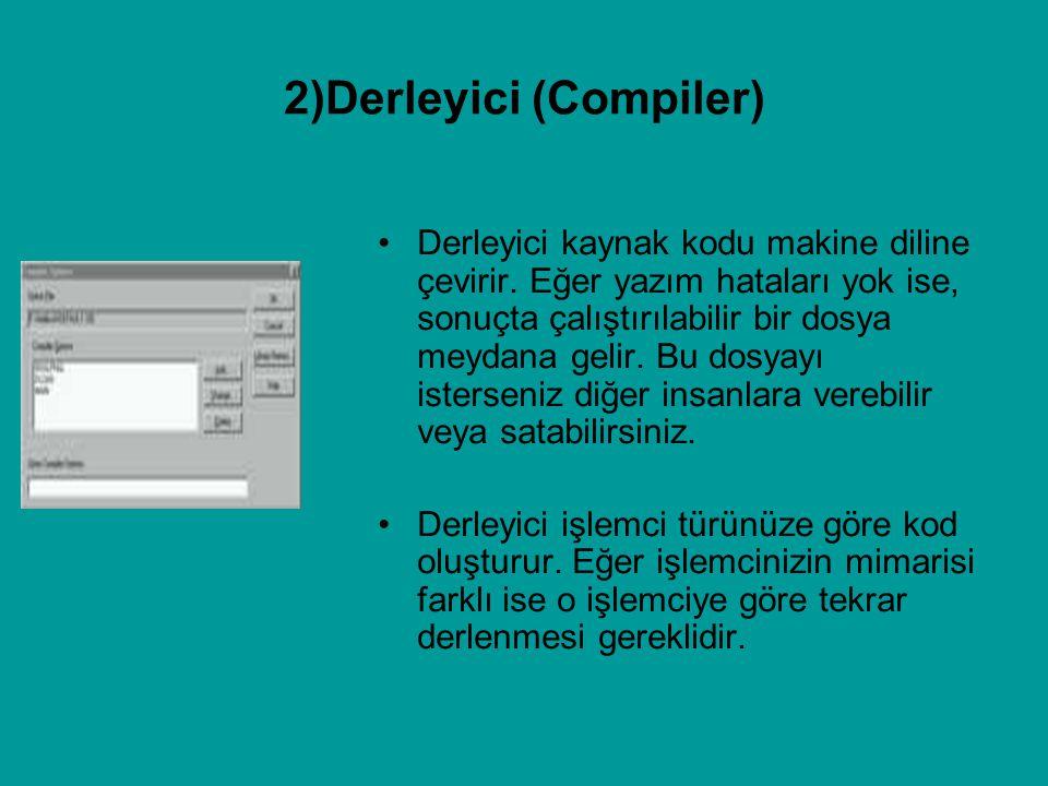 2)Derleyici (Compiler) Derleyici kaynak kodu makine diline çevirir. Eğer yazım hataları yok ise, sonuçta çalıştırılabilir bir dosya meydana gelir. Bu