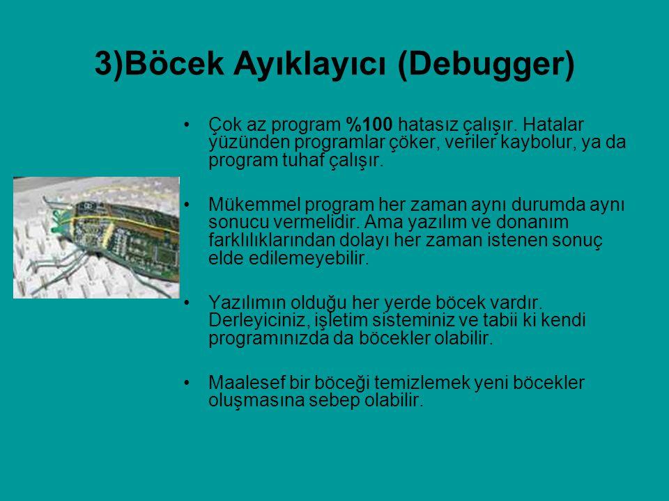 3)Böcek Ayıklayıcı (Debugger) Çok az program %100 hatasız çalışır. Hatalar yüzünden programlar çöker, veriler kaybolur, ya da program tuhaf çalışır. M