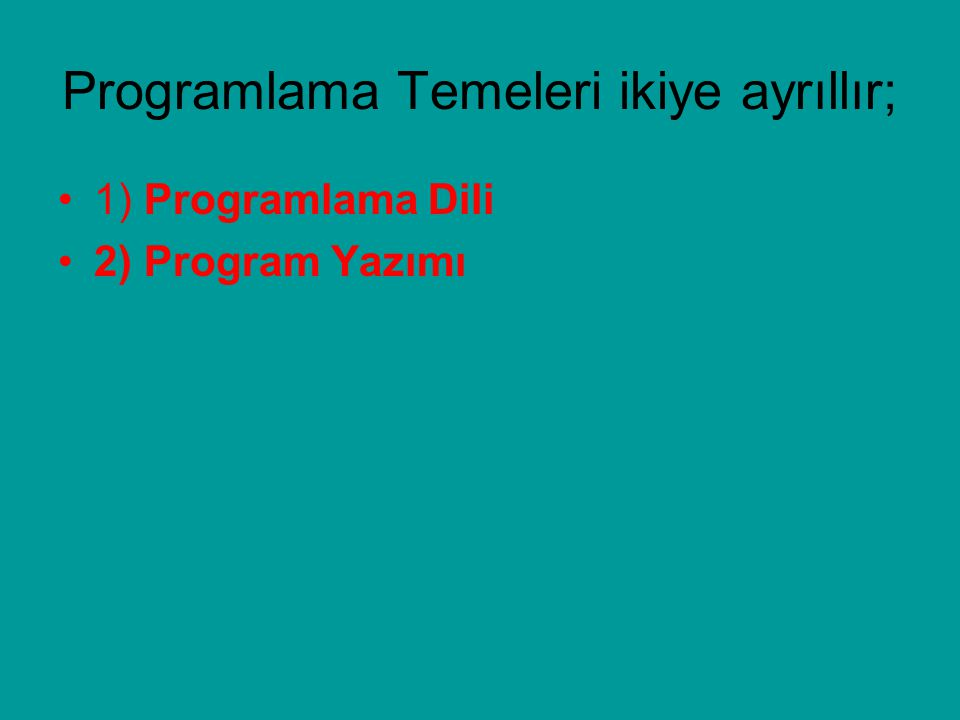 1) Programlama Dili Bilgisayar Türkçe, İngilizce veya başka bir dilden anlamaz.