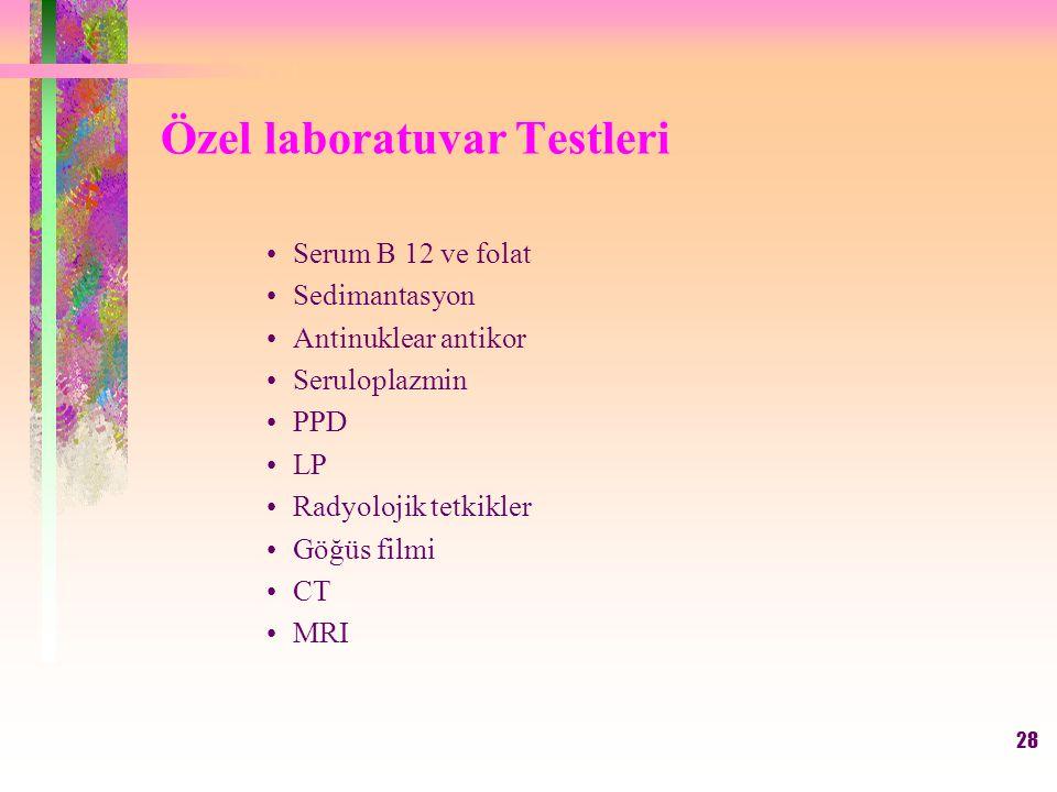 28 Özel laboratuvar Testleri Serum B 12 ve folat Sedimantasyon Antinuklear antikor Seruloplazmin PPD LP Radyolojik tetkikler Göğüs filmi CT MRI
