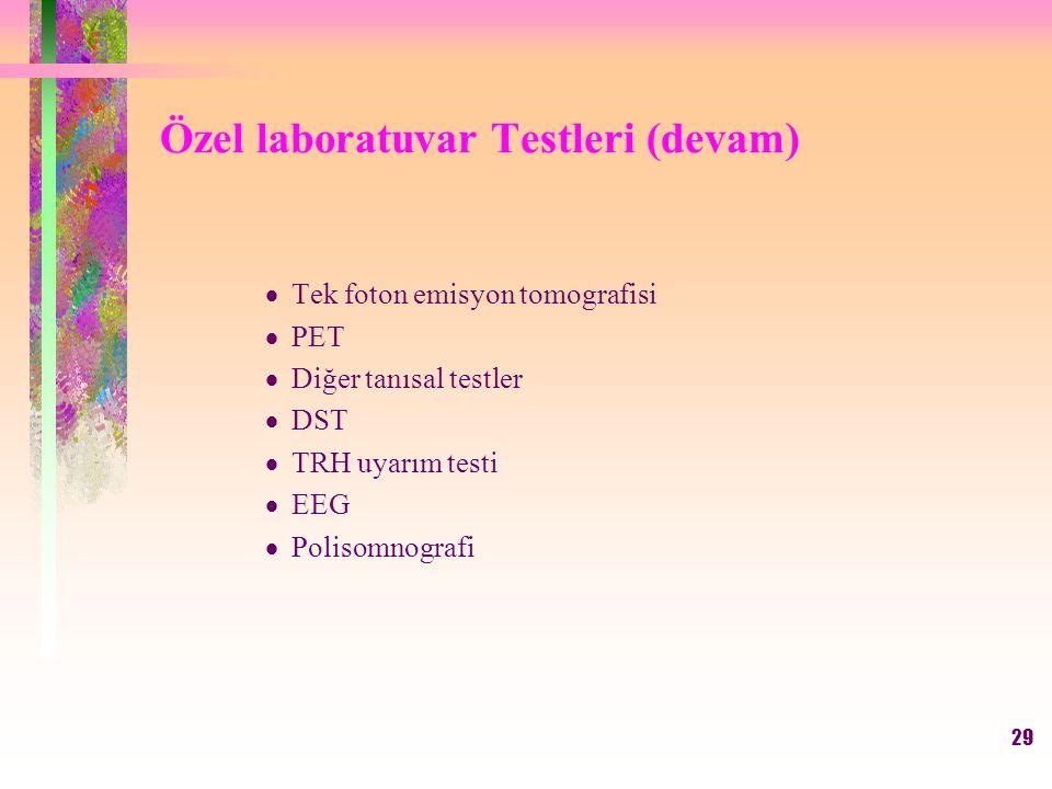 29 Özel laboratuvar Testleri (devam)  Tek foton emisyon tomografisi  PET  Diğer tanısal testler  DST  TRH uyarım testi  EEG  Polisomnografi