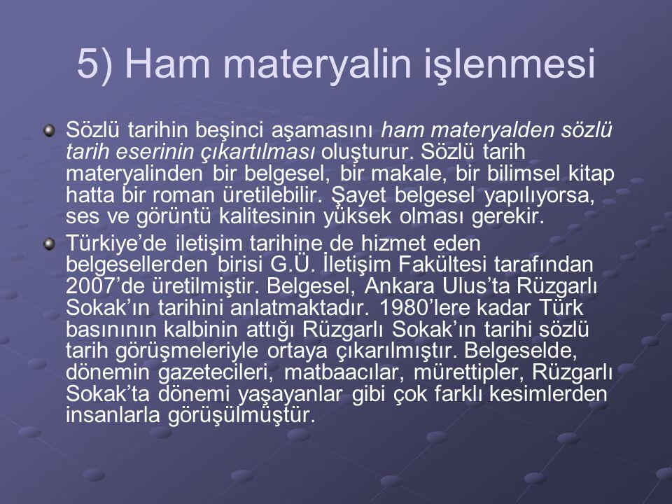 5) Ham materyalin işlenmesi Sözlü tarihin beşinci aşamasını ham materyalden sözlü tarih eserinin çıkartılması oluşturur. Sözlü tarih materyalinden bir