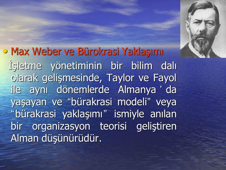 Max Weber ve Bürokrasi Yaklaşımı Max Weber ve Bürokrasi Yaklaşımı İşletme yönetiminin bir bilim dalı olarak gelişmesinde, Taylor ve Fayol ile aynı dön