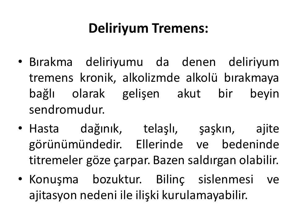 Deliriyum Tremens: Bırakma deliriyumu da denen deliriyum tremens kronik, alkolizmde alkolü bırakmaya bağlı olarak gelişen akut bir beyin sendromudur.