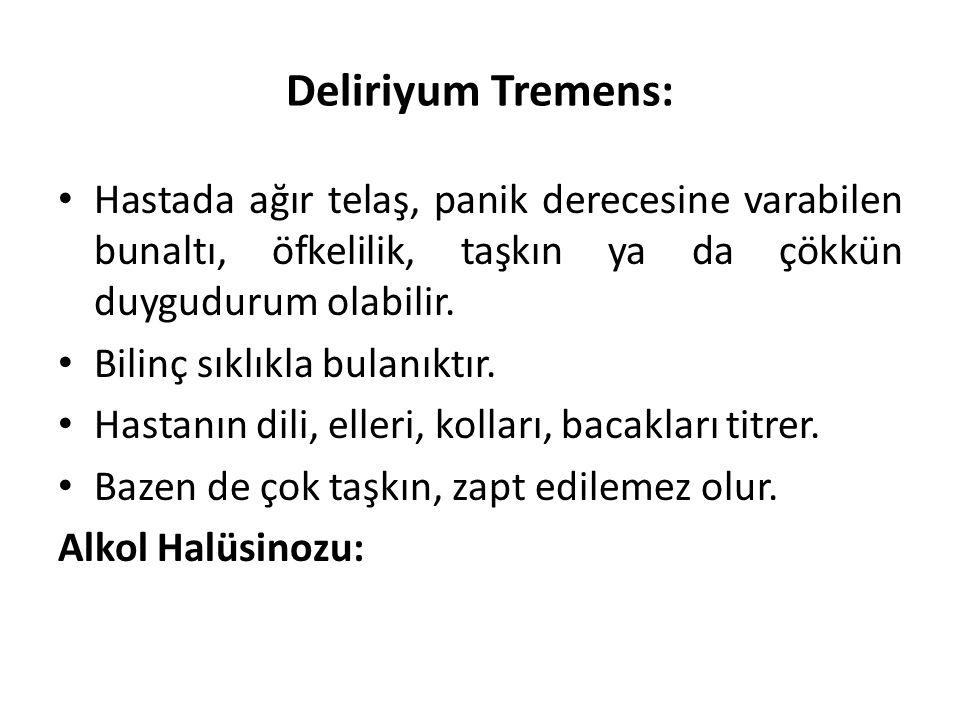 Deliriyum Tremens: Hastada ağır telaş, panik derecesine varabilen bunaltı, öfkelilik, taşkın ya da çökkün duygudurum olabilir. Bilinç sıklıkla bulanık