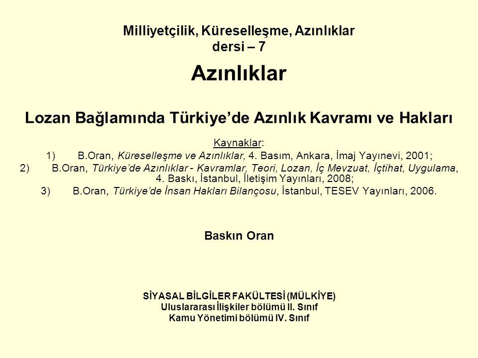 Milliyetçilik, Küreselleşme, Azınlıklar dersi – 7 Azınlıklar Lozan Bağlamında Türkiye'de Azınlık Kavramı ve Hakları Kaynaklar: 1)B.Oran, Küreselleşme