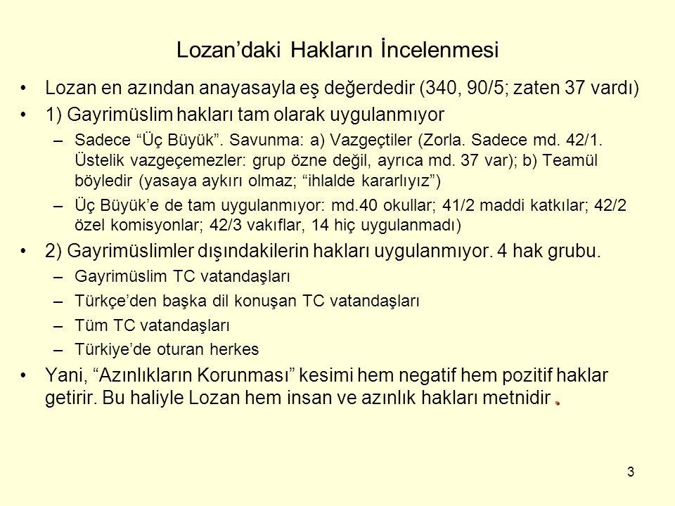 3 Lozan'daki Hakların İncelenmesi Lozan en azından anayasayla eş değerdedir (340, 90/5; zaten 37 vardı) 1) Gayrimüslim hakları tam olarak uygulanmıyor