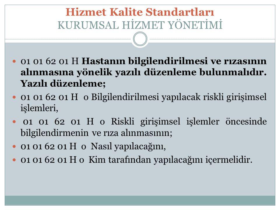 Hizmet Kalite Standartları KURUMSAL HİZMET YÖNETİMİ 01 01 62 01 H Hastanın bilgilendirilmesi ve rızasının alınmasına yönelik yazılı düzenleme bulunmalıdır.