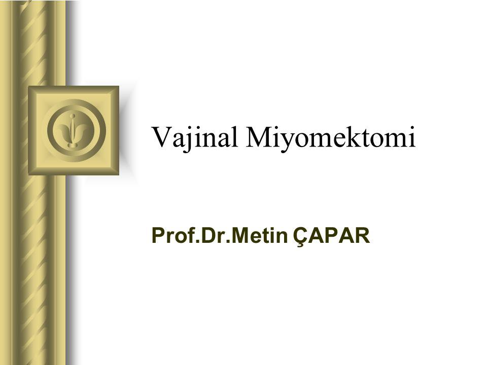 Geçmişten Günümüze Vajinal Miyomektomi İlk abdominal miyomektomi Atlee kardeşler tarafından 1844 de gerçekleştirilmiştir.