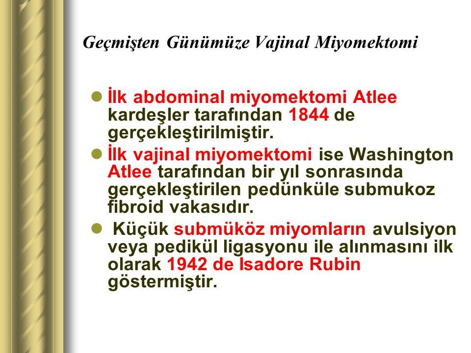 Geçmişten Günümüze Vajinal Miyomektomi İlk abdominal miyomektomi Atlee kardeşler tarafından 1844 de gerçekleştirilmiştir. İlk vajinal miyomektomi ise