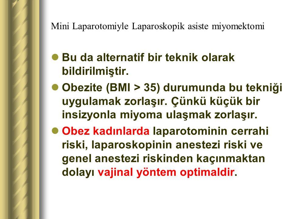 Mini Laparotomiyle Laparoskopik asiste miyomektomi Bu da alternatif bir teknik olarak bildirilmiştir. Obezite (BMI > 35) durumunda bu tekniği uygulama