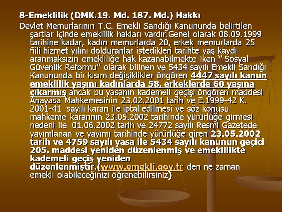 8-Emeklilik (DMK.19. Md. 187. Md.) Hakkı Devlet Memurlarının T.C. Emekli Sandığı Kanununda belirtilen şartlar içinde emeklilik hakları vardır.Genel ol