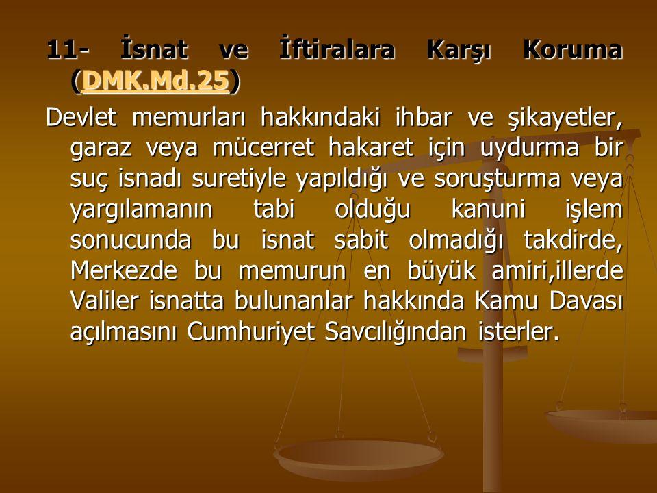 11- İsnat ve İftiralara Karşı Koruma (DMK.Md.25) DMK.Md.25 Devlet memurları hakkındaki ihbar ve şikayetler, garaz veya mücerret hakaret için uydurma b