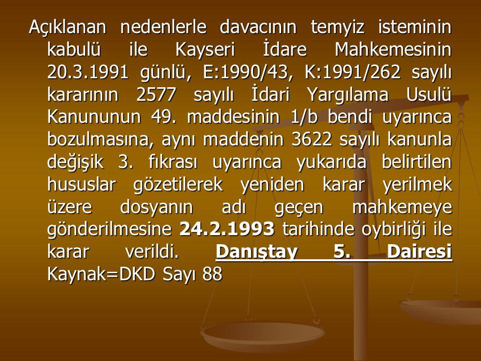 Açıklanan nedenlerle davacının temyiz isteminin kabulü ile Kayseri İdare Mahkemesinin 20.3.1991 günlü, E:1990/43, K:1991/262 sayılı kararının 2577 say
