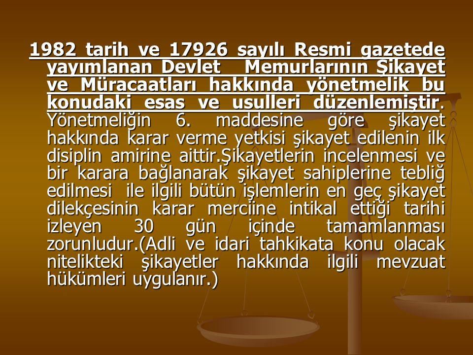 1982 tarih ve 17926 sayılı Resmi gazetede yayımlanan Devlet Memurlarının Şikayet ve Müracaatları hakkında yönetmelik bu konudaki esas ve usulleri düze