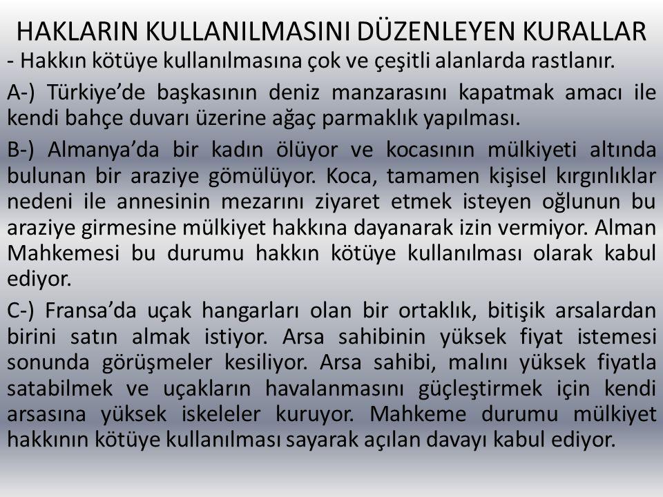 HAKLARIN KULLANILMASINI DÜZENLEYEN KURALLAR - Hakkın kötüye kullanılmasına çok ve çeşitli alanlarda rastlanır. A-) Türkiye'de başkasının deniz manzara