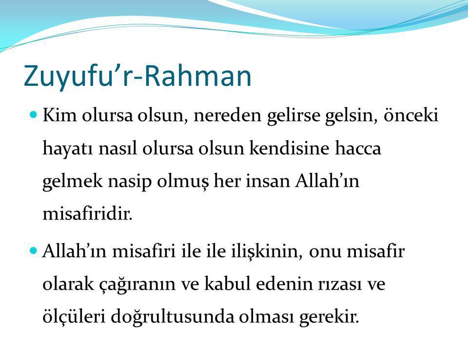 Zuyufu'r-Rahman Kim olursa olsun, nereden gelirse gelsin, önceki hayatı nasıl olursa olsun kendisine hacca gelmek nasip olmuş her insan Allah'ın misaf