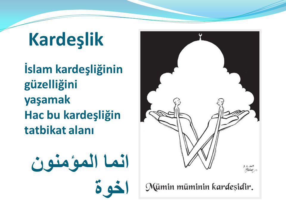 Kardeşlik انما المؤمنون اخوة İslam kardeşliğinin güzelliğini yaşamak Hac bu kardeşliğin tatbikat alanı