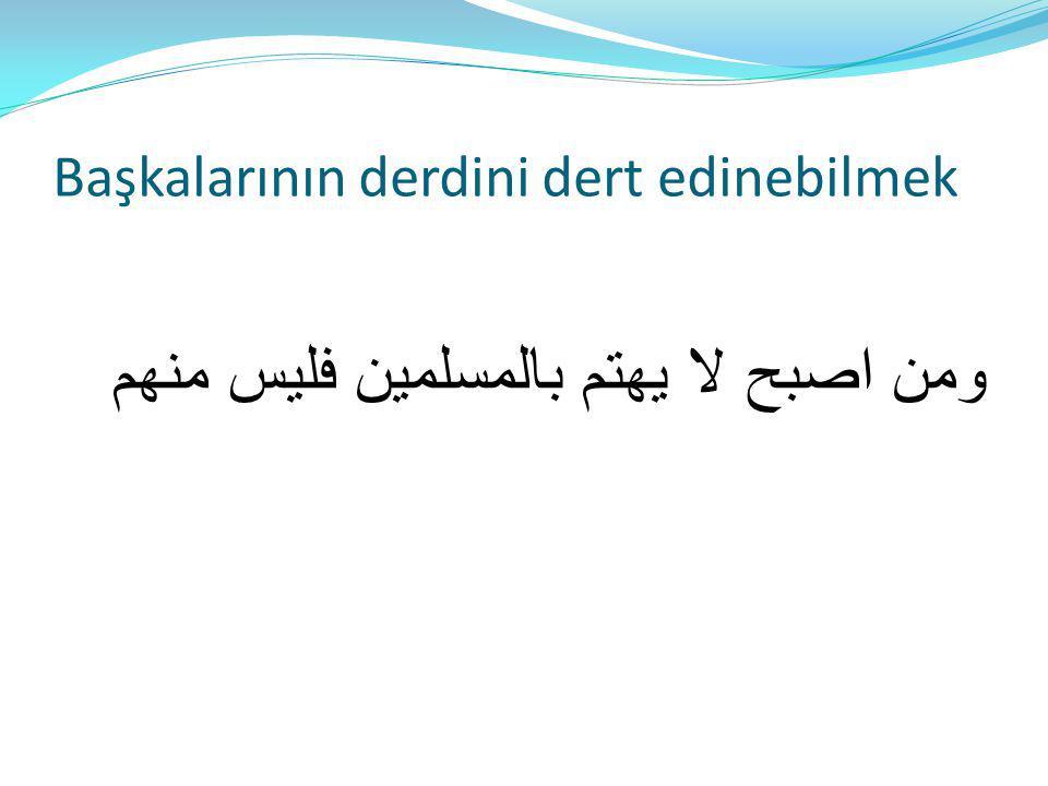 Başkalarının derdini dert edinebilmek ومن اصبح لا يهتم بالمسلمين فليس منهم