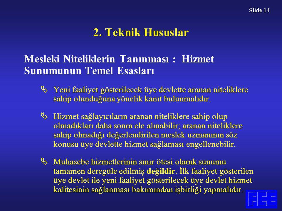 Slide 14 2. Teknik Hususlar Mesleki Niteliklerin Tanınması : Hizmet Sunumunun Temel Esasları  Yeni faaliyet gösterilecek üye devlette aranan nitelikl