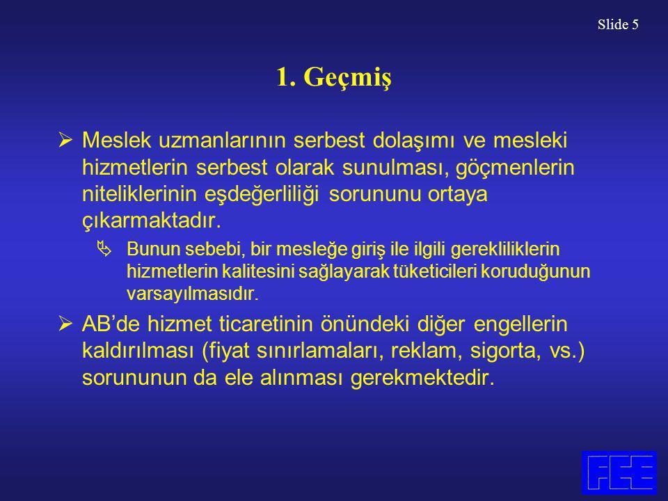 Slide 5 1. Geçmiş  Meslek uzmanlarının serbest dolaşımı ve mesleki hizmetlerin serbest olarak sunulması, göçmenlerin niteliklerinin eşdeğerliliği sor