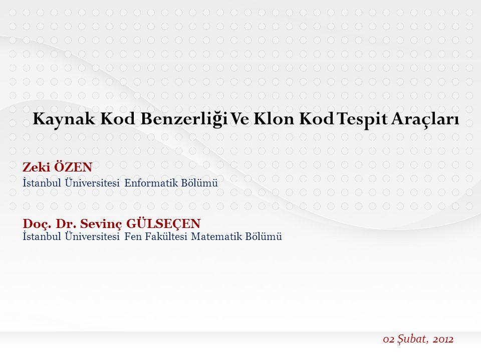 Zeki ÖZEN İstanbul Üniversitesi Enformatik Bölümü Doç. Dr. Sevinç GÜLSEÇEN İstanbul Üniversitesi Fen Fakültesi Matematik Bölümü Kaynak Kod Benzerli ğ